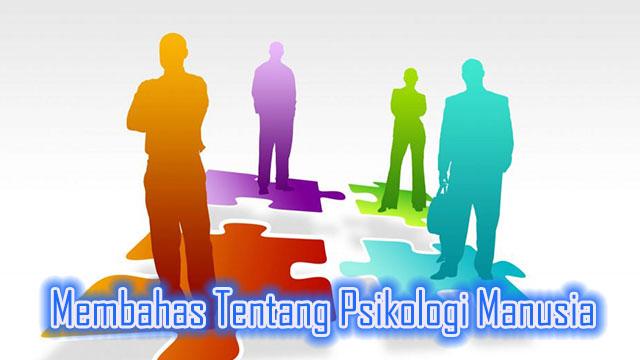 Membahas Tentang Psikologi Manusia